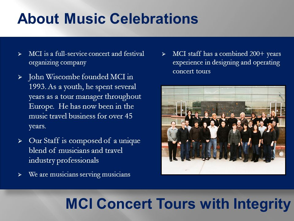  MCI is a full-service concert and festival organizing company  John Wiscombe founded MCI in 1993.