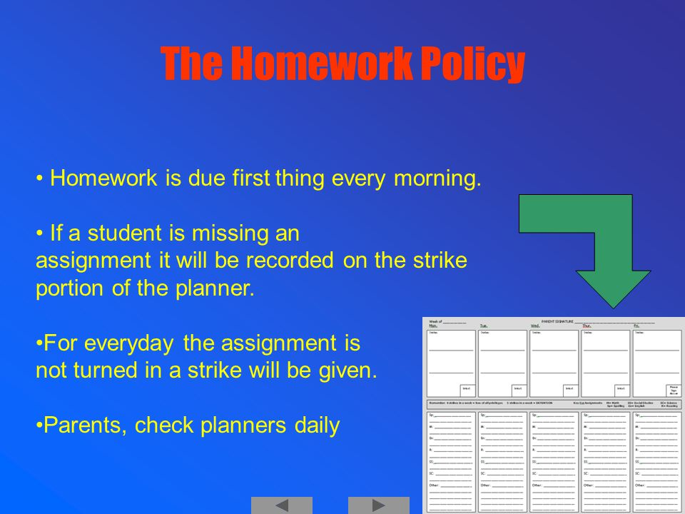 The Homework Policy Homework is due first thing every morning.