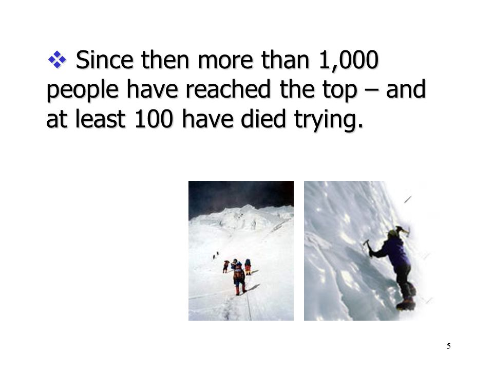 4  They first reached the peak's summit in 1953. Sir Edmund Hillary Tenzing Norgay a Sherpa