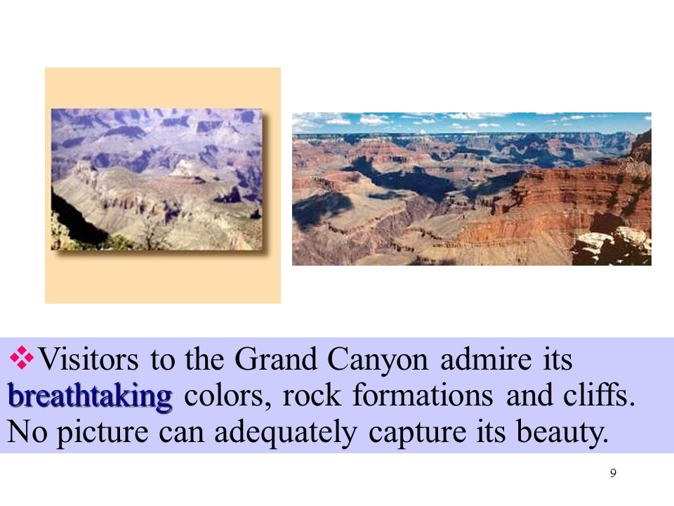 8 ▲ Arizona created  The Colorado River flows through the canyon. The river created several other canyons, but the Grand Canyon in Arizona is the mos