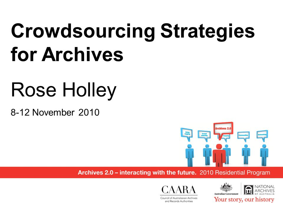 Crowdsourcing Strategies for Archives Rose Holley 8-12 November 2010