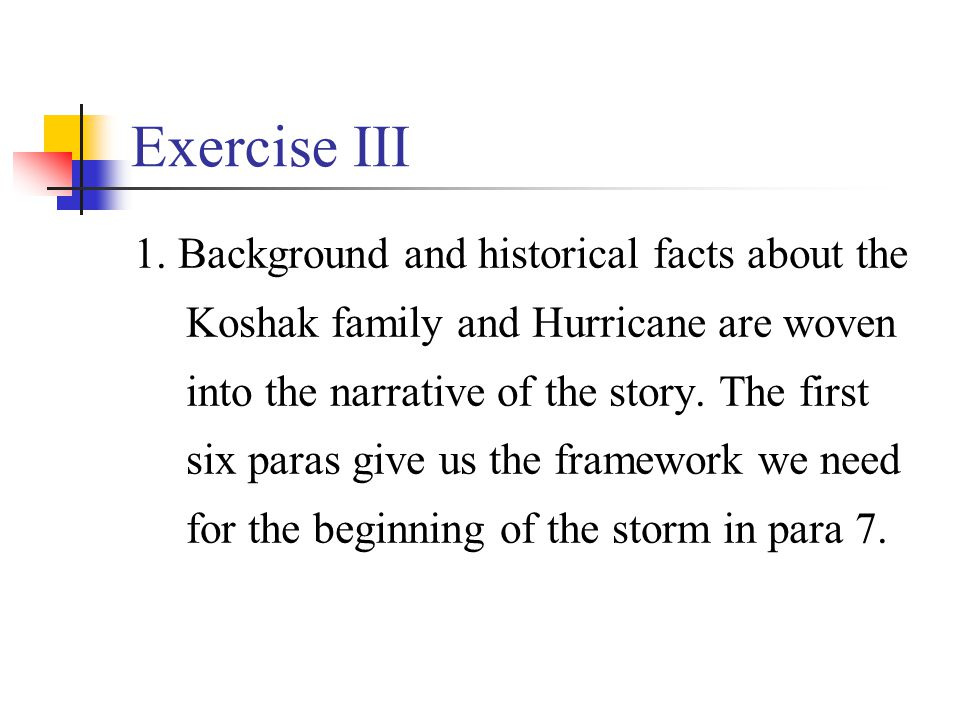 Exercise III 1. Background and historical facts about the Koshak family and Hurricane are woven into the narrative of the story. The first six paras g