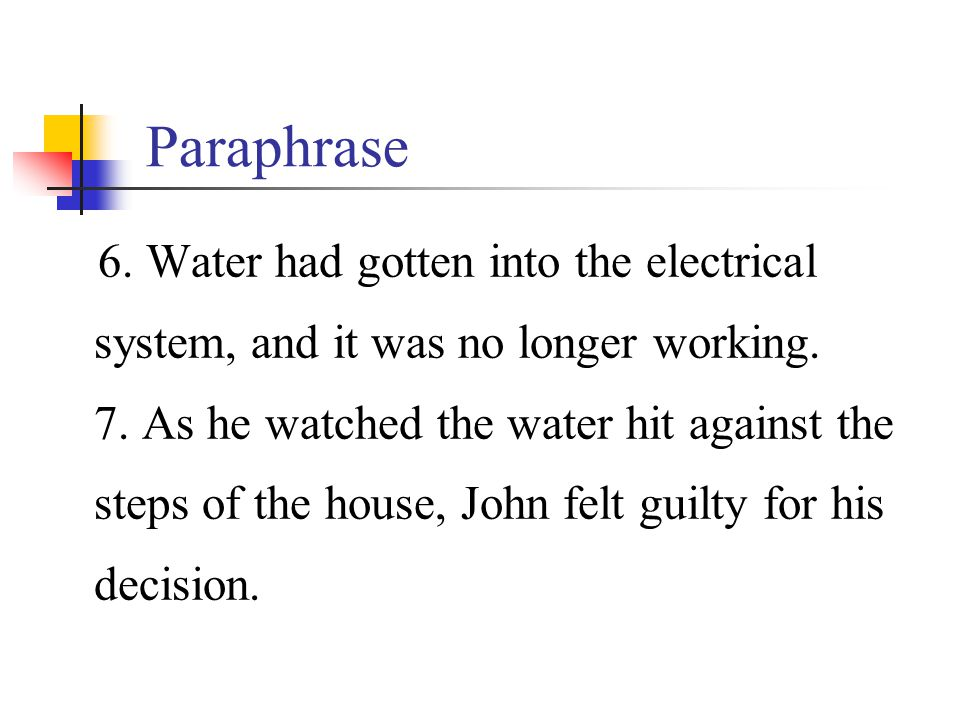 Paraphrase 6. Water had gotten into the electrical system, and it was no longer working. 7. As he watched the water hit against the steps of the house