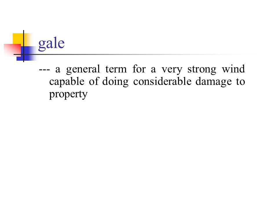 gale --- a general term for a very strong wind capable of doing considerable damage to property