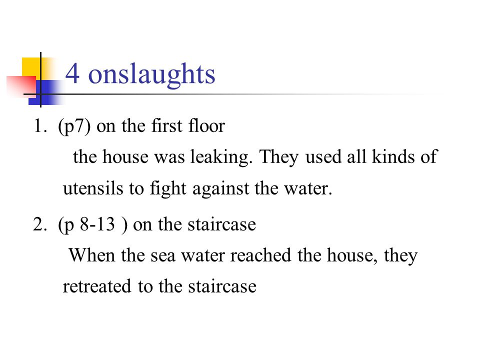 4 onslaughts 1. (p7) on the first floor the house was leaking. They used all kinds of utensils to fight against the water. 2. (p 8-13 ) on the stairca
