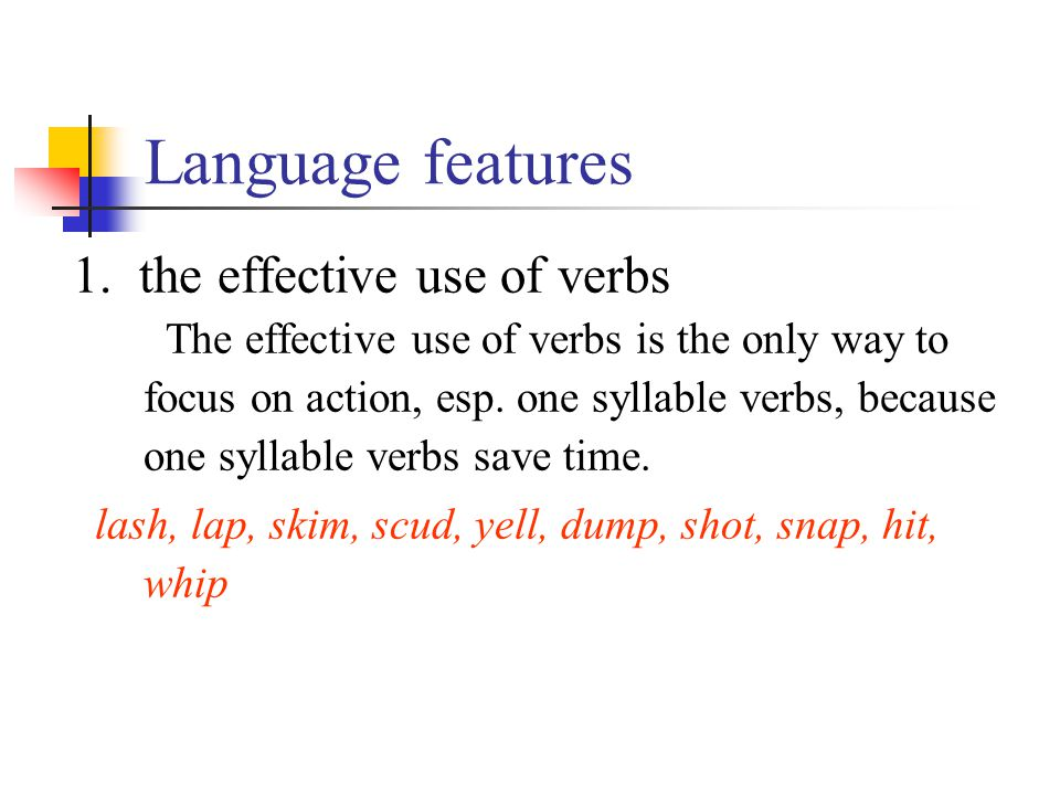 Language features 1. the effective use of verbs The effective use of verbs is the only way to focus on action, esp. one syllable verbs, because one sy