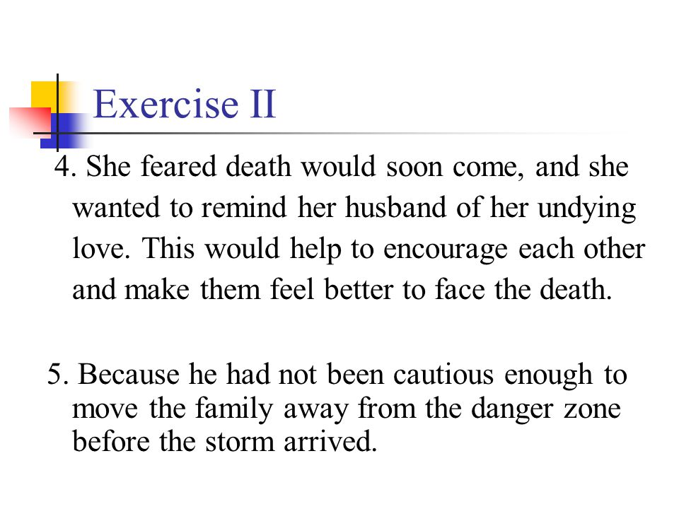 Exercise II 4. She feared death would soon come, and she wanted to remind her husband of her undying love. This would help to encourage each other and