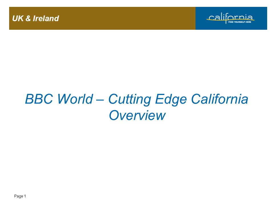 UK & Ireland Page 1 BBC World – Cutting Edge California Overview