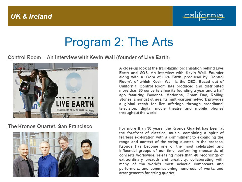 UK & Ireland Page 16 Program 2: The Arts Control Room – An interview with Kevin Wall (founder of Live Earth ) A close-up look at the trailblazing orga