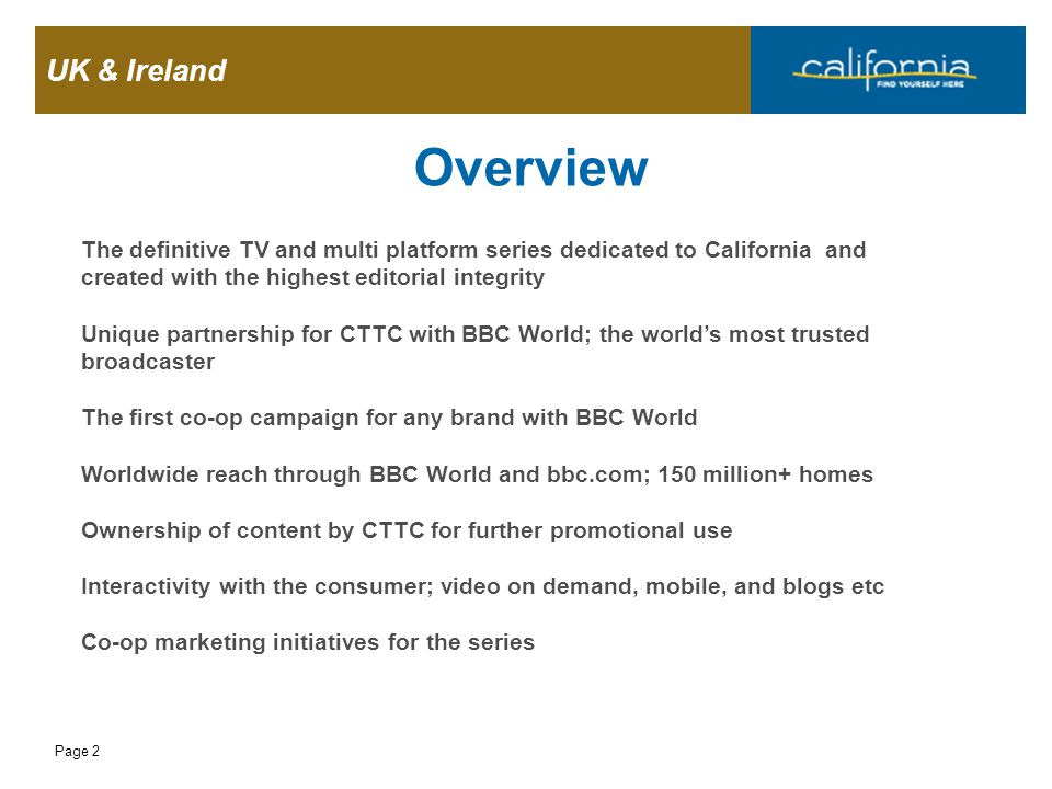 UK & Ireland Page 2 Overview The definitive TV and multi platform series dedicated to California and created with the highest editorial integrity Uniq
