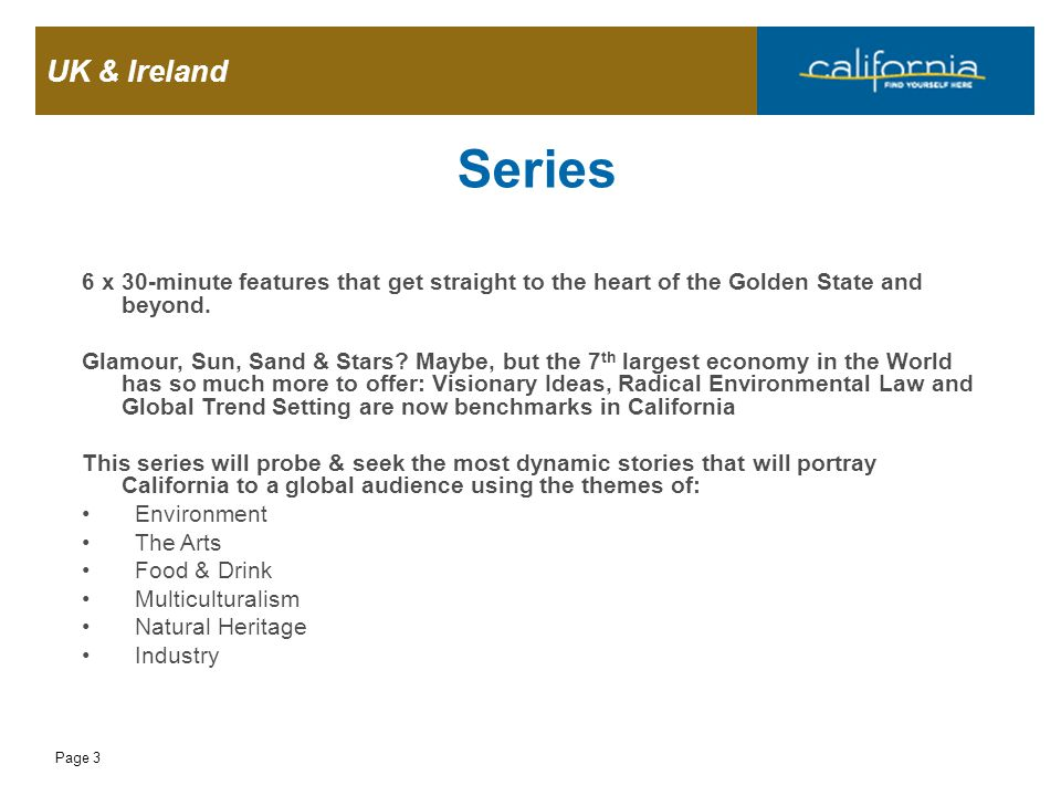 UK & Ireland Page 3 Series 6 x 30-minute features that get straight to the heart of the Golden State and beyond. Glamour, Sun, Sand & Stars? Maybe, bu