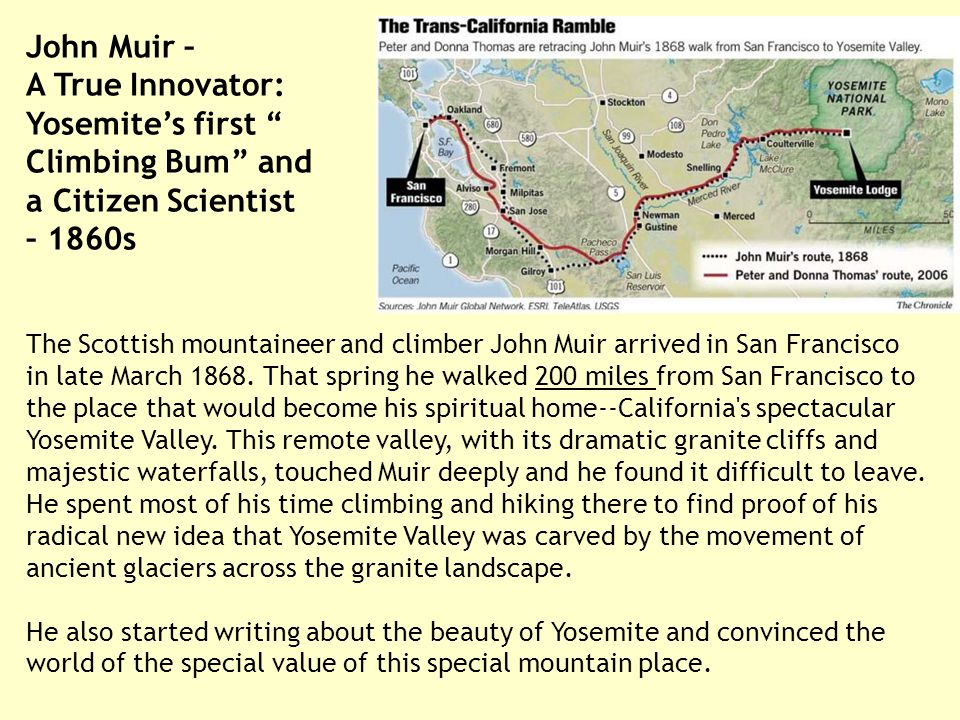 John Muir – A True Innovator: Yosemite's first Climbing Bum and a Citizen Scientist – 1860s The Scottish mountaineer and climber John Muir arrived in San Francisco in late March 1868.