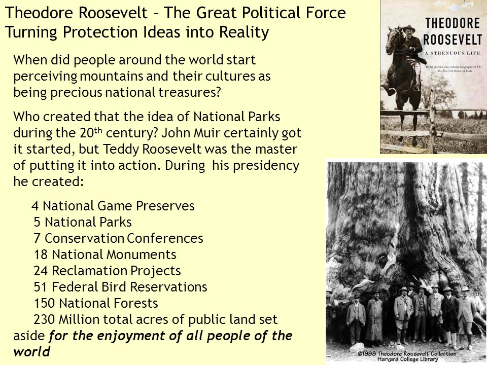 Theodore Roosevelt – The Great Political Force Turning Protection Ideas into Reality When did people around the world start perceiving mountains and their cultures as being precious national treasures.