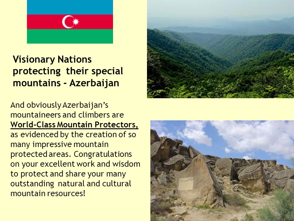 And obviously Azerbaijan's mountaineers and climbers are World-Class Mountain Protectors, as evidenced by the creation of so many impressive mountain protected areas.