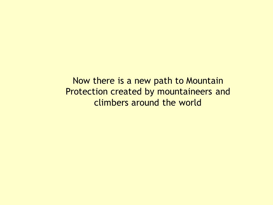 Now there is a new path to Mountain Protection created by mountaineers and climbers around the world