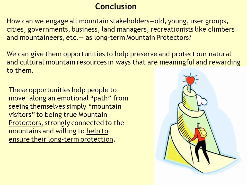How can we engage all mountain stakeholders—old, young, user groups, cities, governments, business, land managers, recreationists like climbers and mountaineers, etc.— as long-term Mountain Protectors.