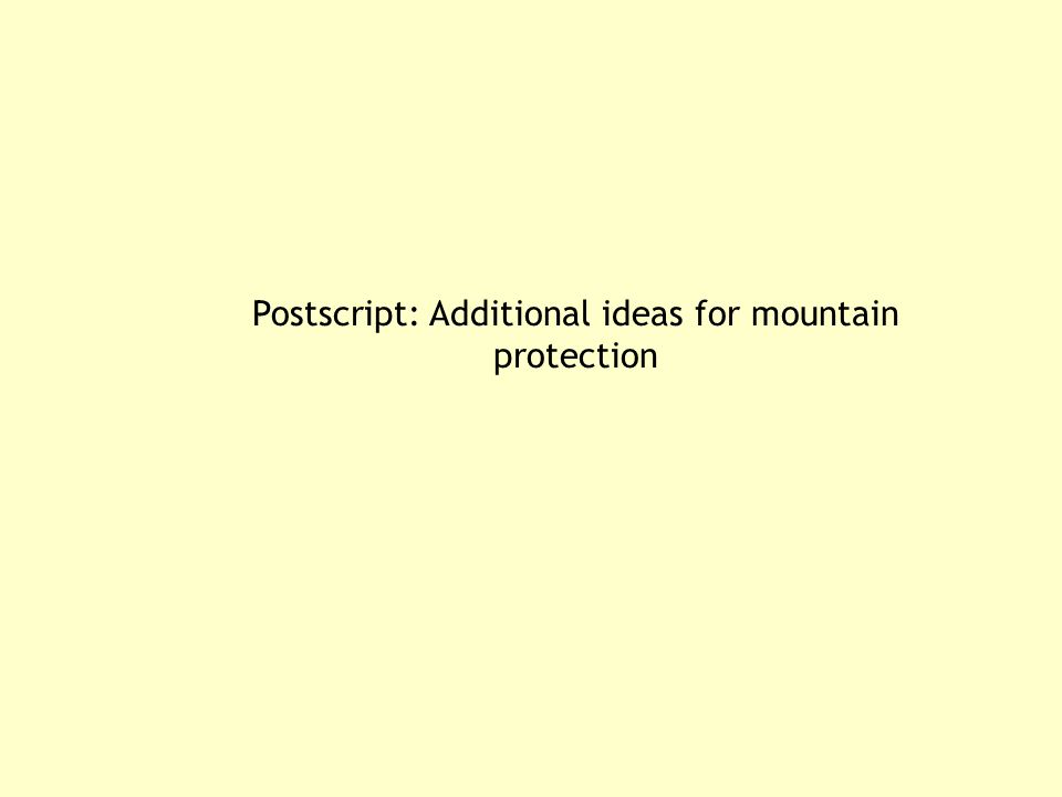 Postscript: Additional ideas for mountain protection