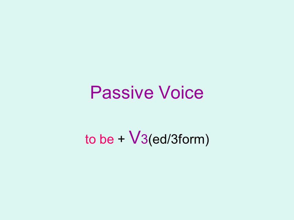 Passive Voice to be + V 3(ed/3form)