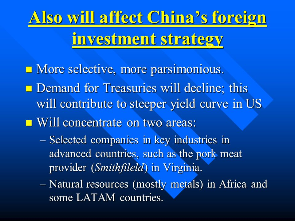Also will affect China's foreign investment strategy n More selective, more parsimonious.