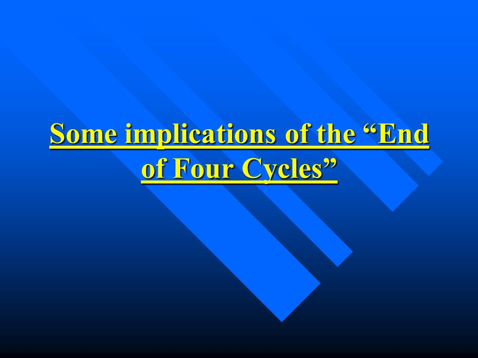Some implications of the End of Four Cycles