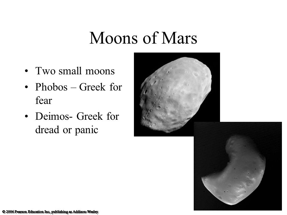 Moons of Mars Two small moons Phobos – Greek for fear Deimos- Greek for dread or panic