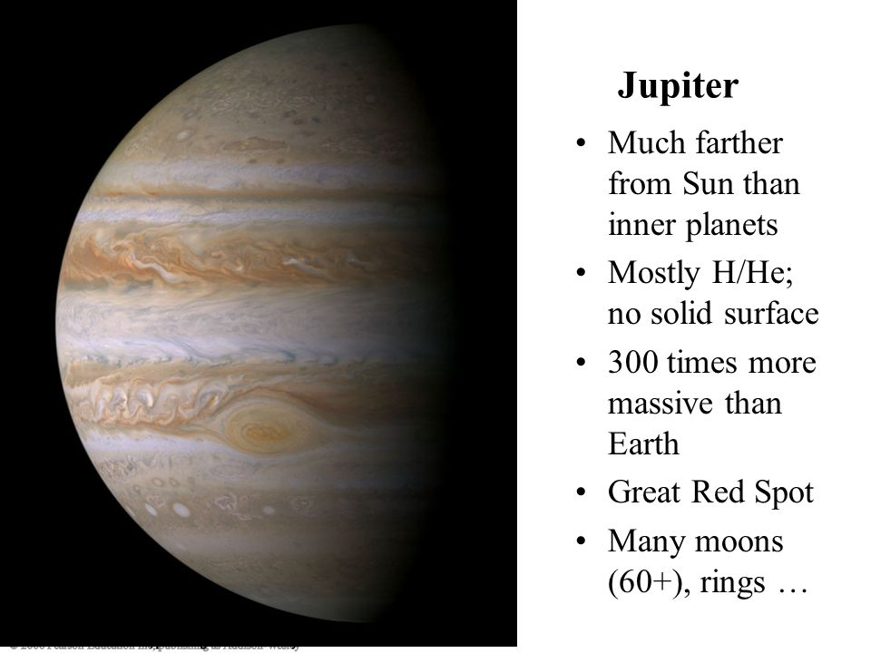 Much farther from Sun than inner planets Mostly H/He; no solid surface 300 times more massive than Earth Great Red Spot Many moons (60+), rings … Jupiter