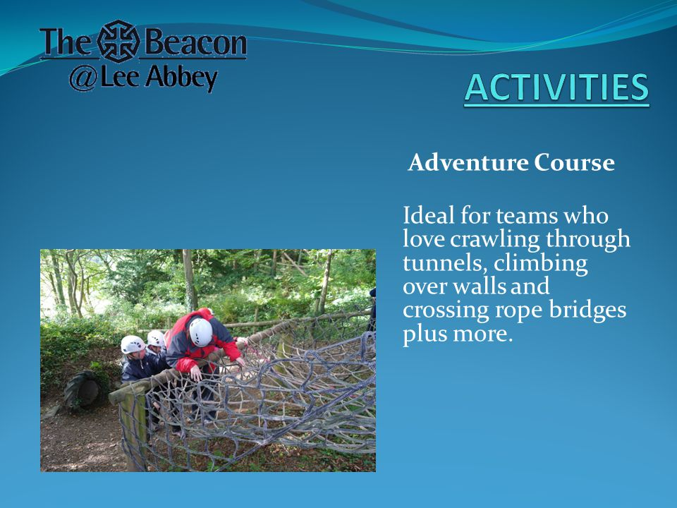 Adventure Course Ideal for teams who love crawling through tunnels, climbing over walls and crossing rope bridges plus more.