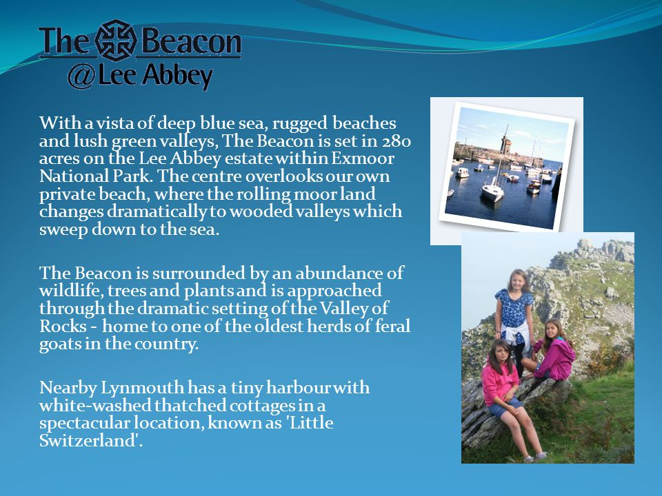 With a vista of deep blue sea, rugged beaches and lush green valleys, The Beacon is set in 280 acres on the Lee Abbey estate within Exmoor National Park.
