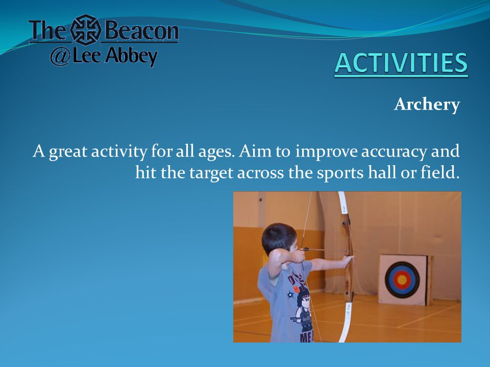 Archery A great activity for all ages.