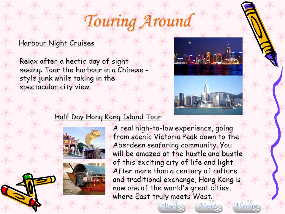 Harbour Night Cruises Relax after a hectic day of sight seeing. Tour the harbour in a Chinese - style junk while taking in the spectacular city view.