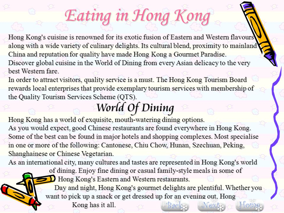 Eating in Hong Kong Hong Kong's cuisine is renowned for its exotic fusion of Eastern and Western flavours along with a wide variety of culinary deligh