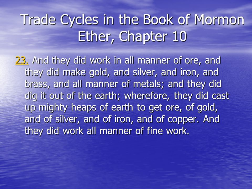Trade Cycles in the Book of Mormon Ether, Chapter 10 23.