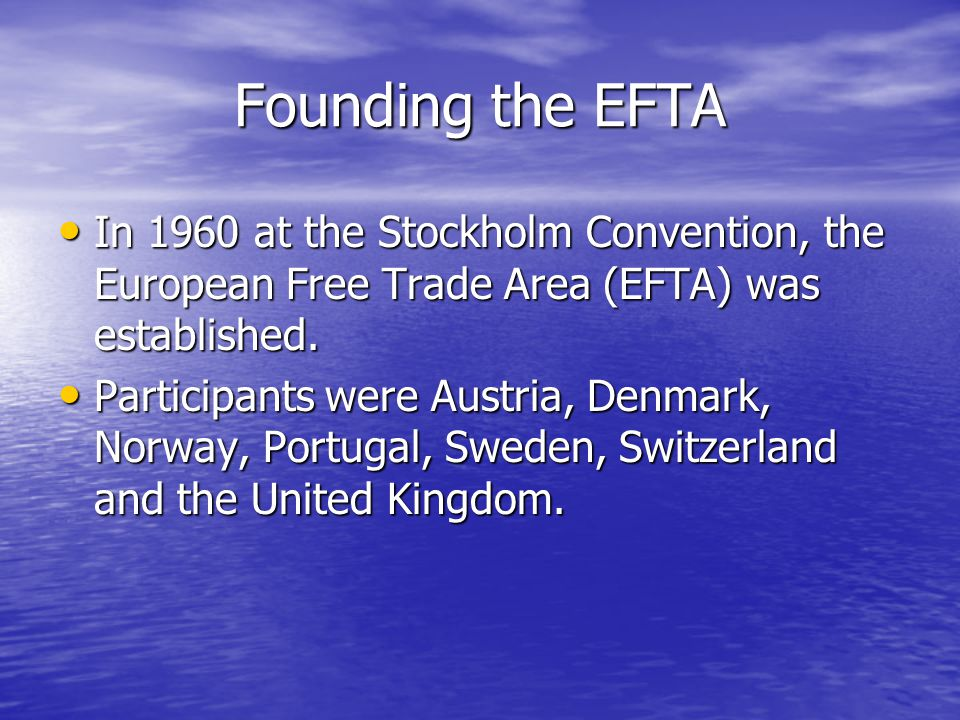 Founding the EFTA In 1960 at the Stockholm Convention, the European Free Trade Area (EFTA) was established.