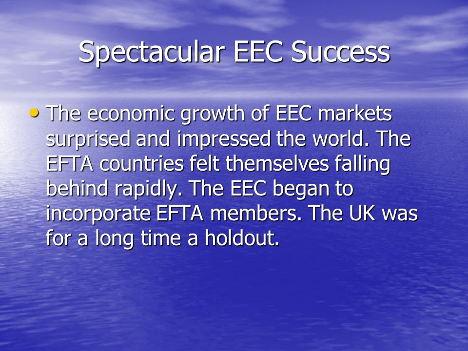 Spectacular EEC Success The economic growth of EEC markets surprised and impressed the world.