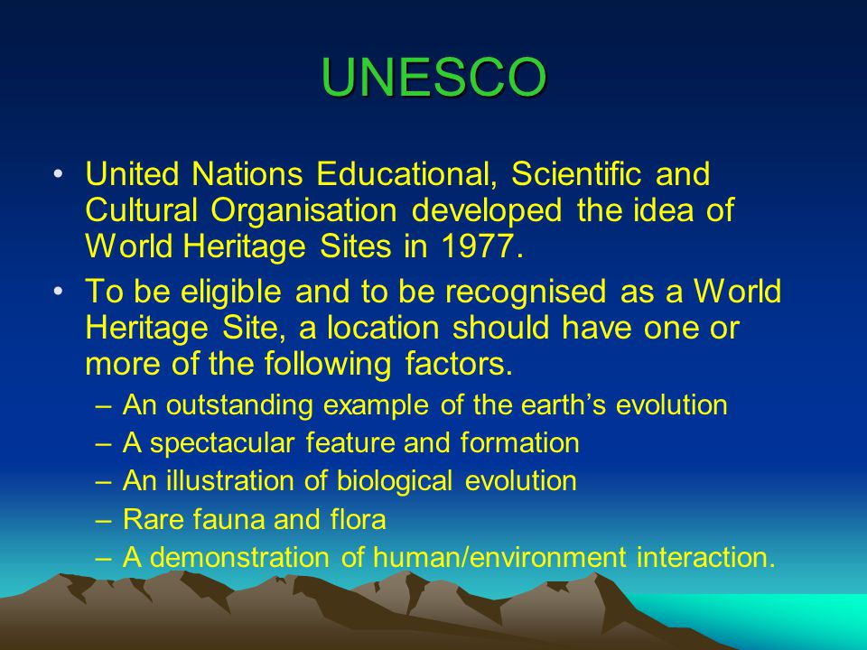 UNESCO United Nations Educational, Scientific and Cultural Organisation developed the idea of World Heritage Sites in 1977.