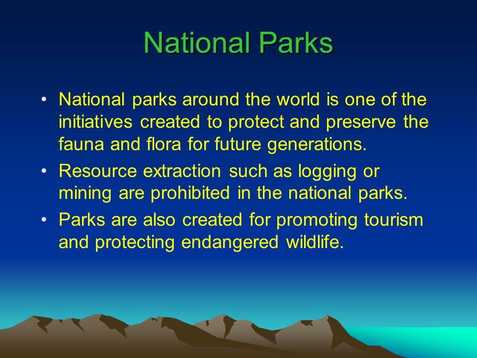 International Union for the Conservation of Natural Resources (IUCN) Defined national parks as areas of land or sea designated to –Protect ecosystems for present and future generations –Exclude uses or activities that harm the ecosystem –Provide spiritual, scientific, educational, and recreational activities for visitors