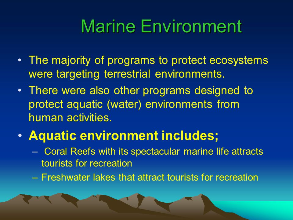 Marine Environment The majority of programs to protect ecosystems were targeting terrestrial environments.