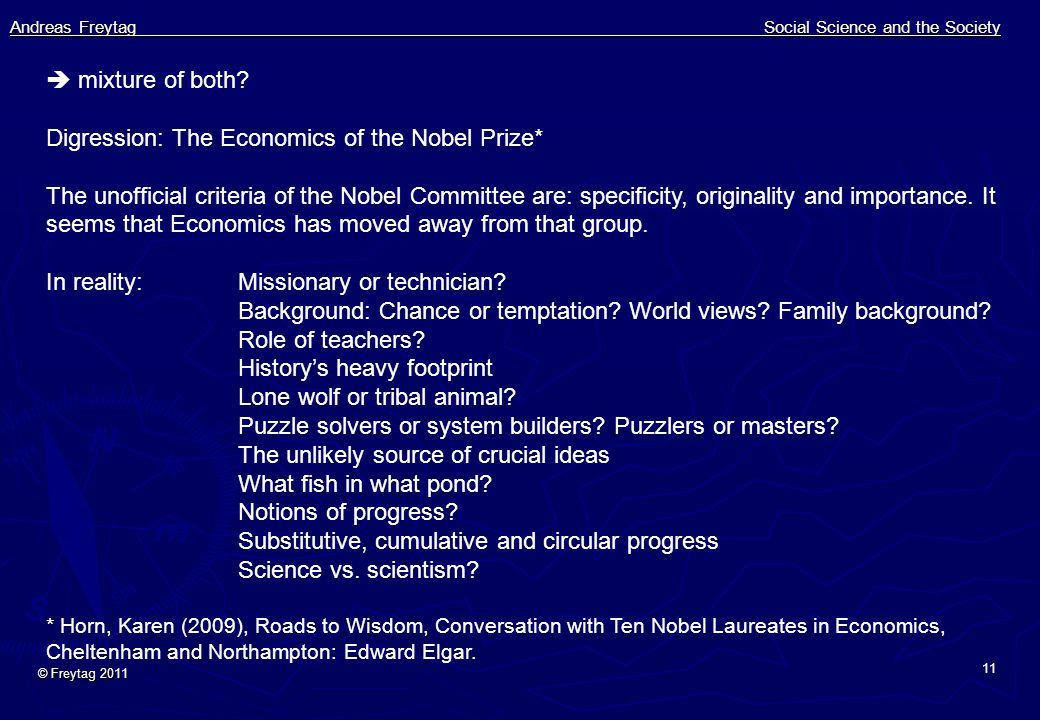 Andreas Freytag Social Science and the Society © Freytag 2011 11  mixture of both? Digression: The Economics of the Nobel Prize* The unofficial crite