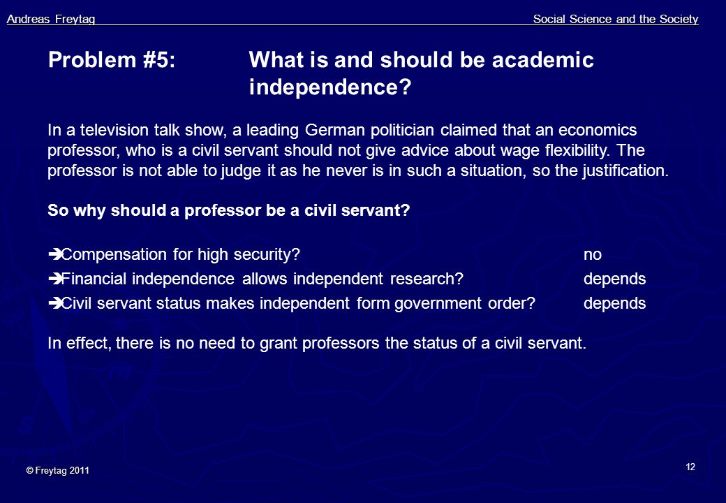 Andreas Freytag Social Science and the Society © Freytag 2011 12 Problem #5: What is and should be academic independence.