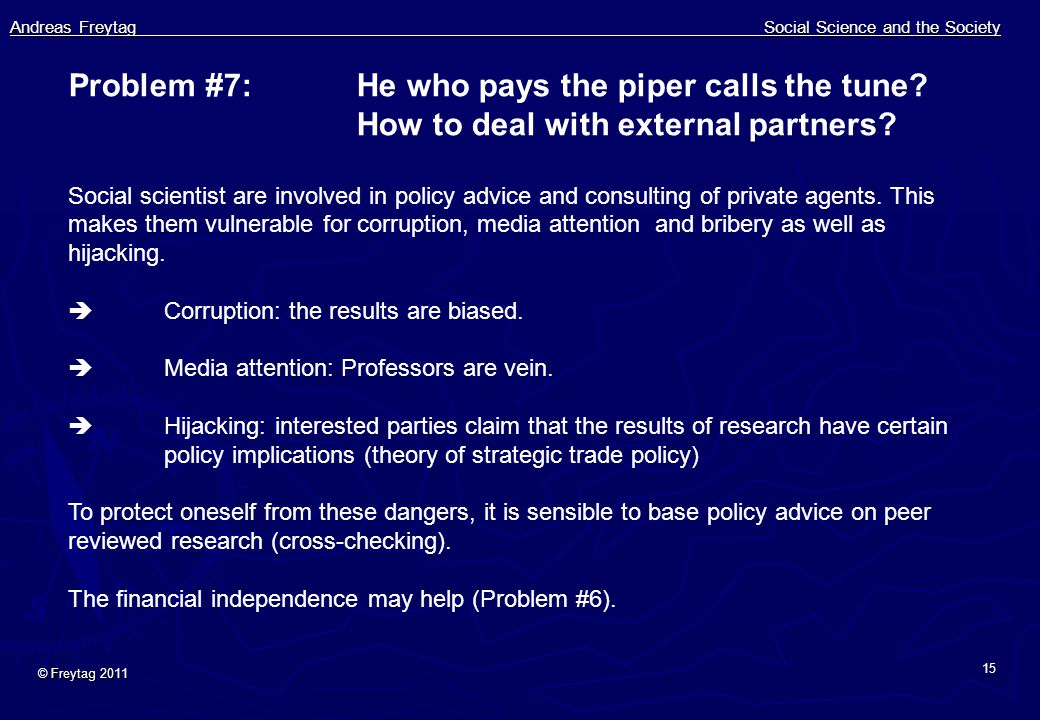 Andreas Freytag Social Science and the Society © Freytag 2011 15 Problem #7:He who pays the piper calls the tune.