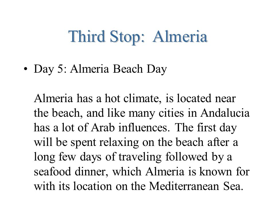 Third Stop: Almeria Day 5: Almeria Beach Day Almeria has a hot climate, is located near the beach, and like many cities in Andalucia has a lot of Arab influences.