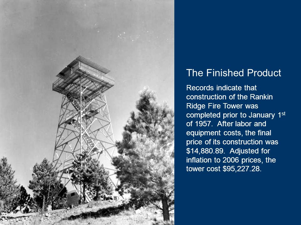 The Finished Product Records indicate that construction of the Rankin Ridge Fire Tower was completed prior to January 1 st of 1957.