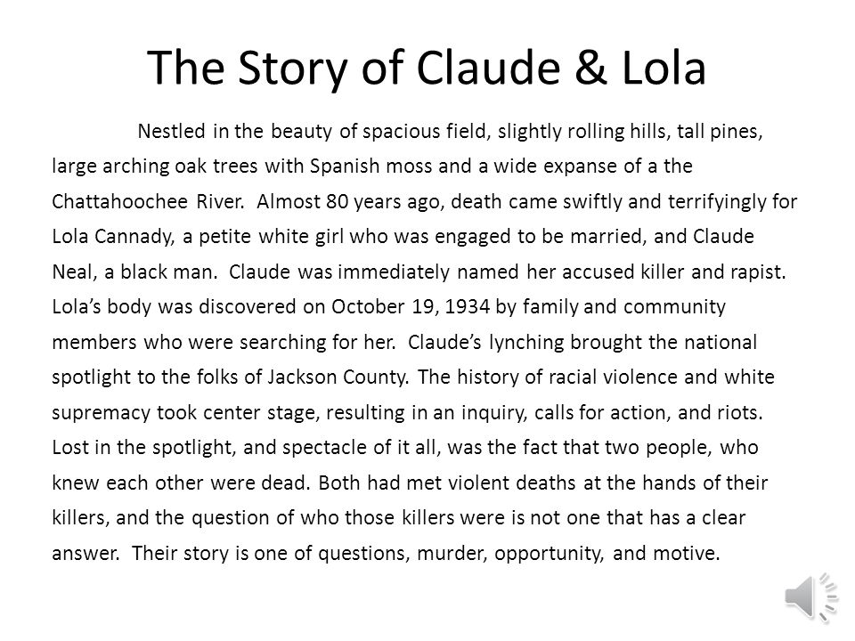 The Story of Claude & Lola Nestled in the beauty of spacious field, slightly rolling hills, tall pines, large arching oak trees with Spanish moss and a wide expanse of a the Chattahoochee River.