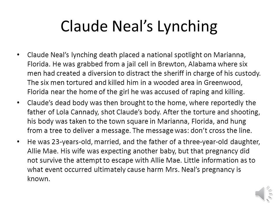 Claude Neal's Lynching Claude Neal's lynching death placed a national spotlight on Marianna, Florida.