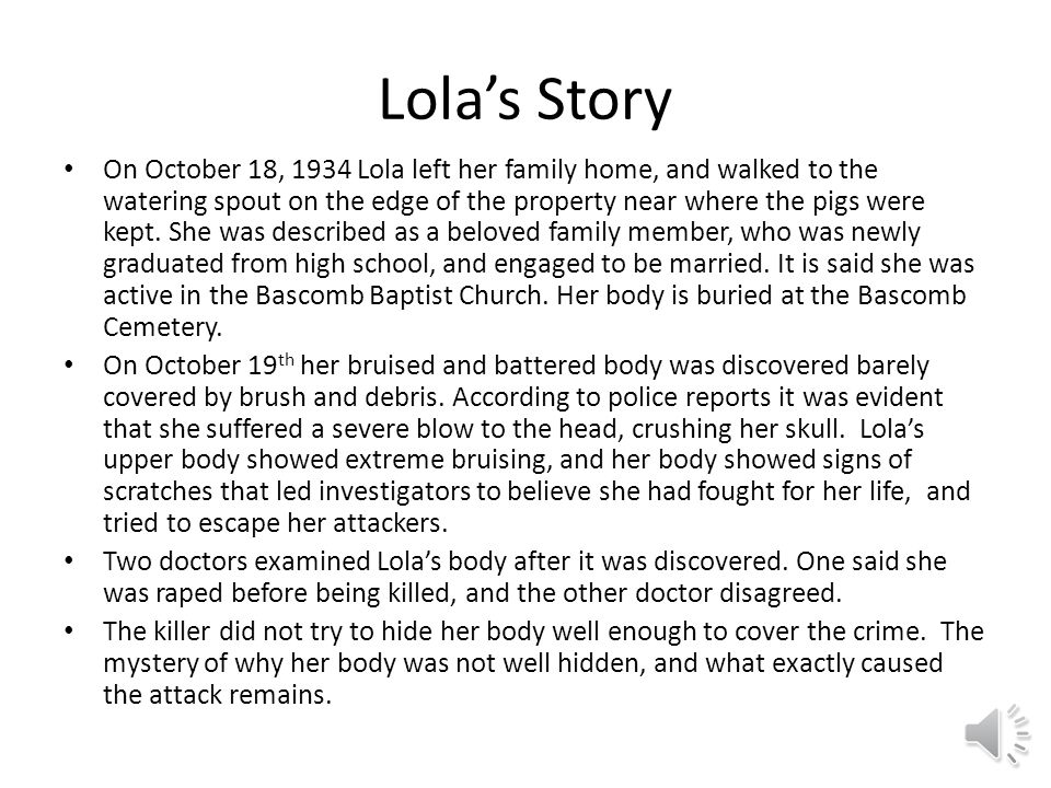Lola's Story On October 18, 1934 Lola left her family home, and walked to the watering spout on the edge of the property near where the pigs were kept.