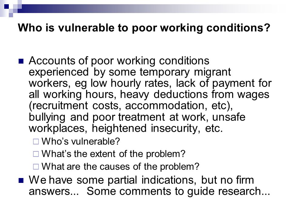 Who is vulnerable to poor working conditions? Accounts of poor working conditions experienced by some temporary migrant workers, eg low hourly rates,