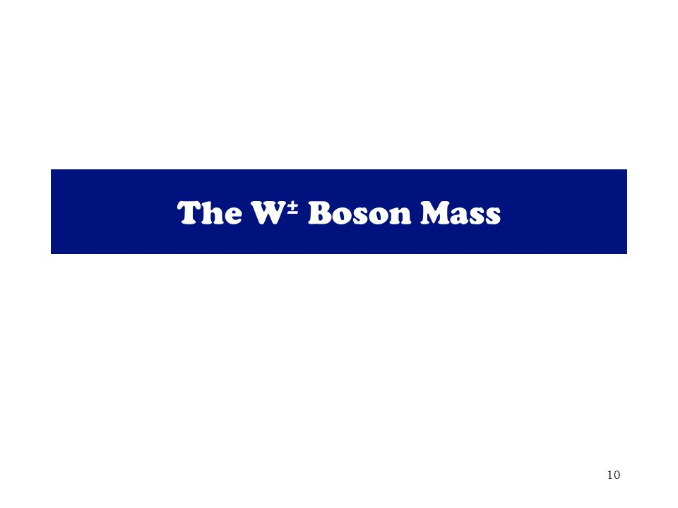 10 The W ± Boson Mass