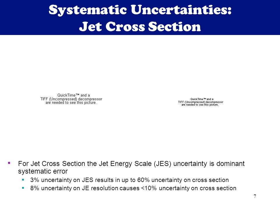 7 Systematic Uncertainties: Jet Cross Section For Jet Cross Section the Jet Energy Scale (JES) uncertainty is dominant systematic error  3% uncertainty on JES results in up to 60% uncertainty on cross section  8% uncertainty on JE resolution causes <10% uncertainty on cross section