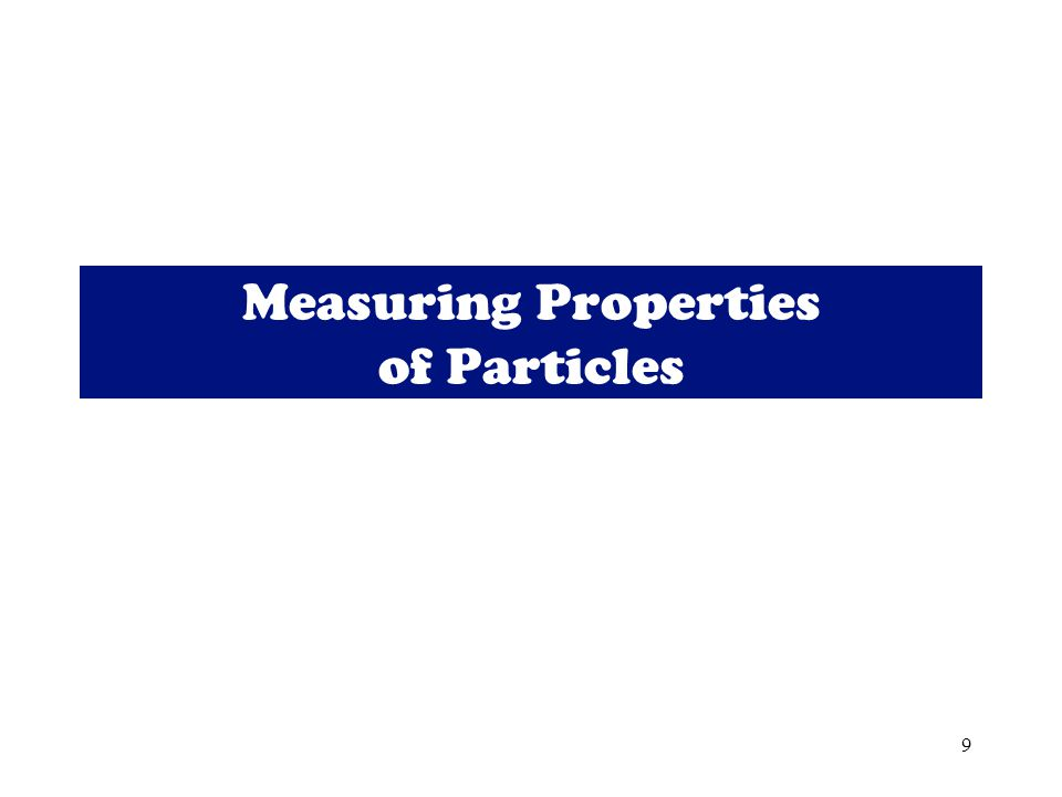 9 Measuring Properties of Particles