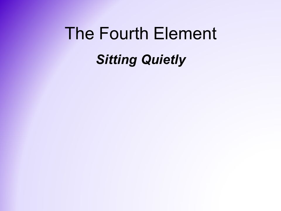 The Fourth Element Sitting Quietly